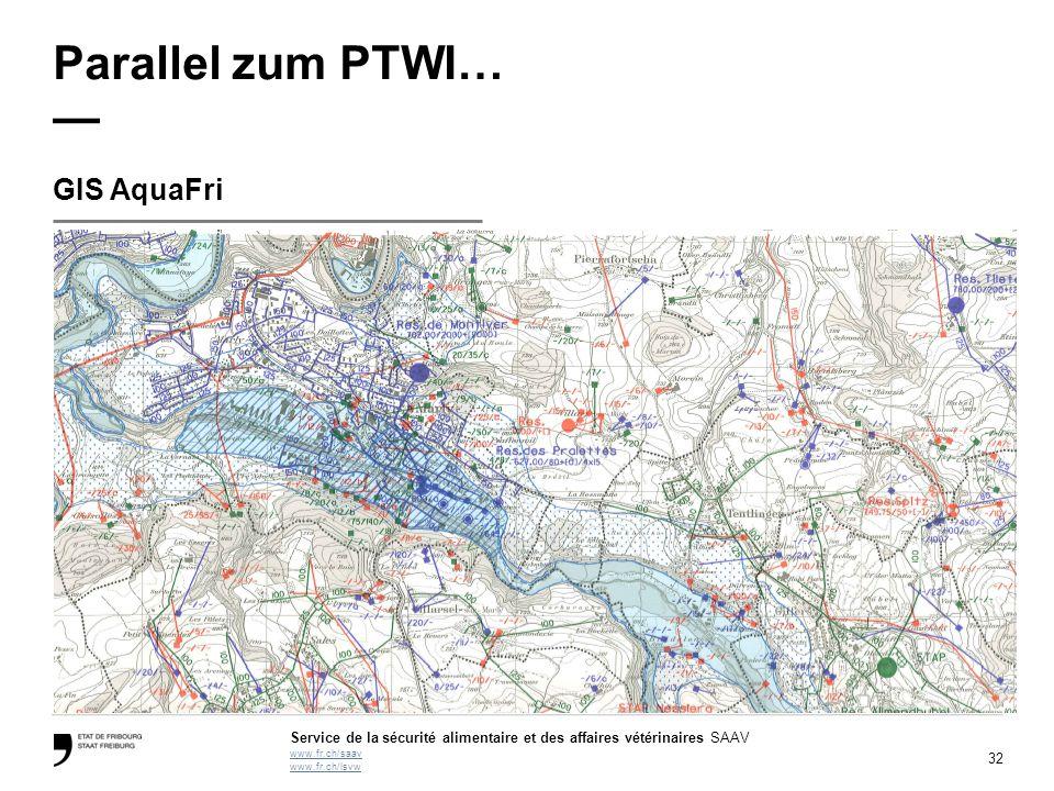 32 Service de la sécurité alimentaire et des affaires vétérinaires SAAV www.fr.ch/saav www.fr.ch/lsvw Parallel zum PTWI… — GIS AquaFri