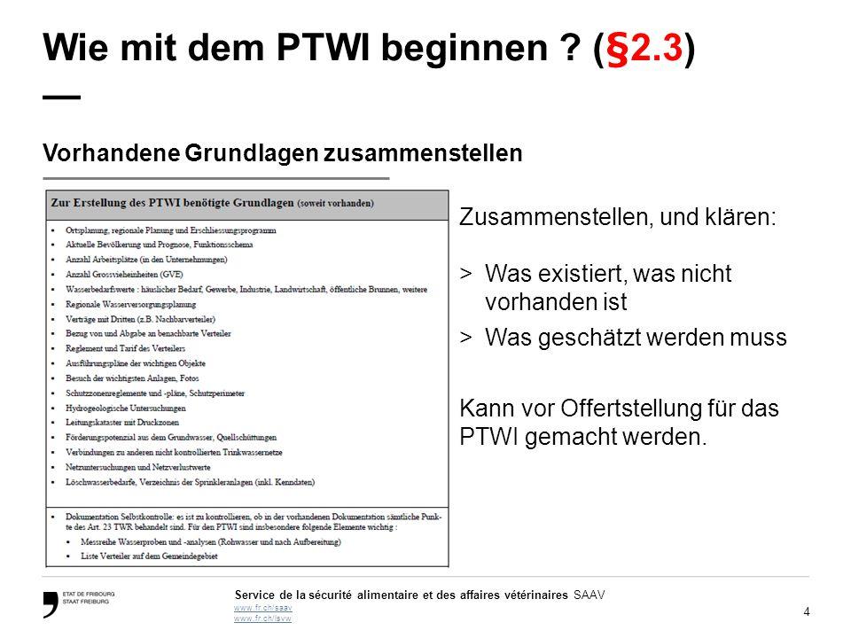 4 Service de la sécurité alimentaire et des affaires vétérinaires SAAV www.fr.ch/saav www.fr.ch/lsvw Wie mit dem PTWI beginnen ? (§2.3) — Vorhandene G