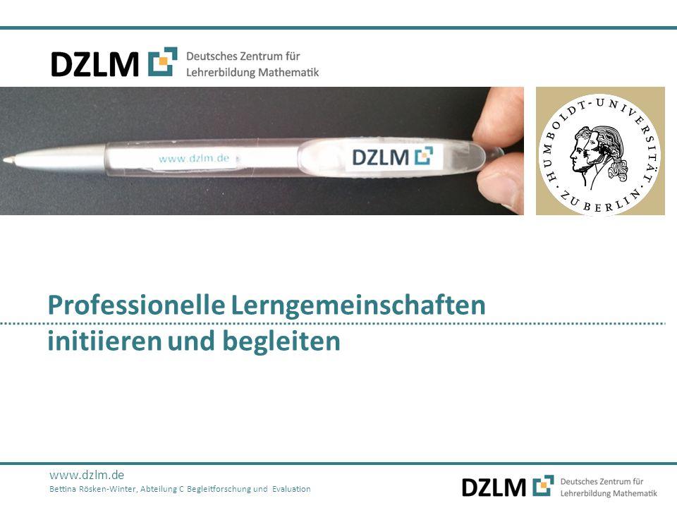 www.dzlm.de Bettina Rösken-Winter, Abteilung C Begleitforschung und Evaluation Professionelle Lerngemeinschaften initiieren und begleiten