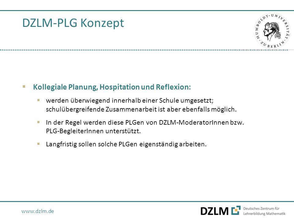 www.dzlm.de DZLM-PLG Konzept  Kollegiale Planung, Hospitation und Reflexion:  werden überwiegend innerhalb einer Schule umgesetzt; schulübergreifende Zusammenarbeit ist aber ebenfalls möglich.