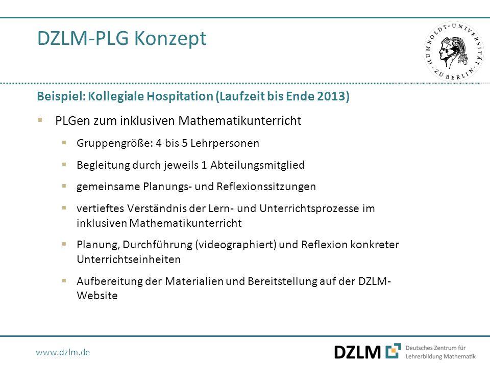 www.dzlm.de DZLM-PLG Konzept Beispiel: Kollegiale Hospitation (Laufzeit bis Ende 2013)  PLGen zum inklusiven Mathematikunterricht  Gruppengröße: 4 b