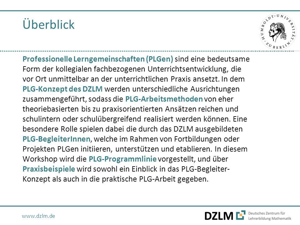 www.dzlm.de Überblick Professionelle Lerngemeinschaften (PLGen) sind eine bedeutsame Form der kollegialen fachbezogenen Unterrichtsentwicklung, die vor Ort unmittelbar an der unterrichtlichen Praxis ansetzt.