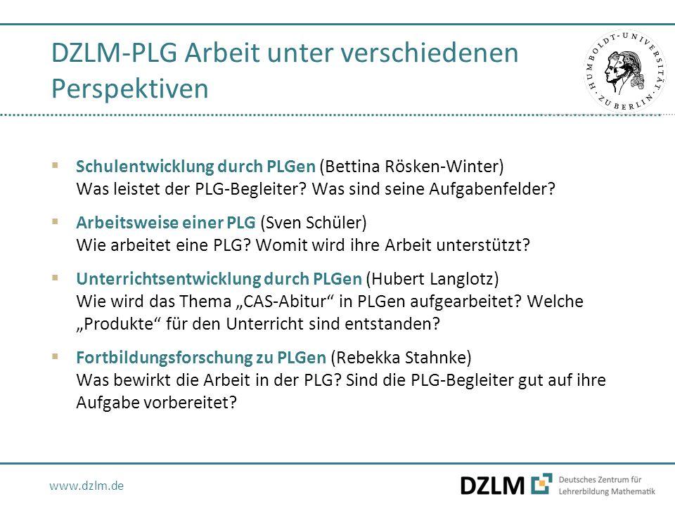 www.dzlm.de DZLM-PLG Arbeit unter verschiedenen Perspektiven  Schulentwicklung durch PLGen (Bettina Rösken-Winter) Was leistet der PLG-Begleiter? Was