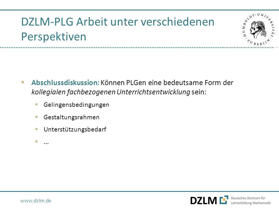 www.dzlm.de DZLM-PLG Arbeit unter verschiedenen Perspektiven  Abschlussdiskussion: Können PLGen eine bedeutsame Form der kollegialen fachbezogenen Unterrichtsentwicklung sein:  Gelingensbedingungen  Gestaltungsrahmen  Unterstützungsbedarf ...