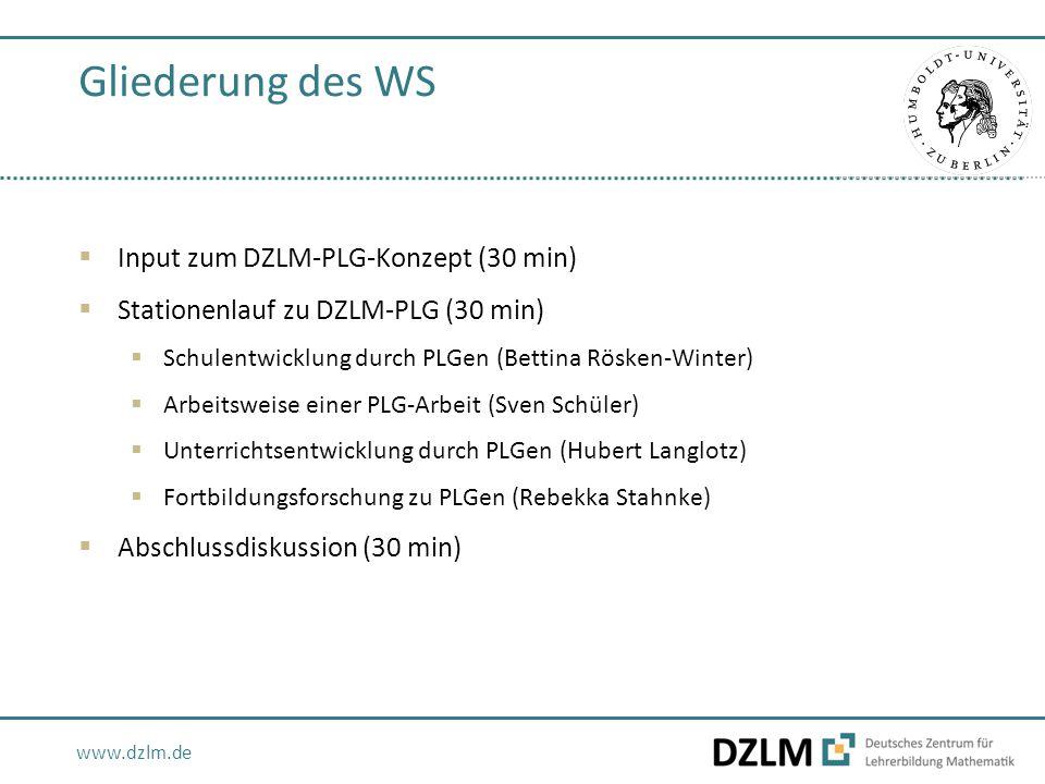www.dzlm.de Gliederung des WS  Input zum DZLM-PLG-Konzept (30 min)  Stationenlauf zu DZLM-PLG (30 min)  Schulentwicklung durch PLGen (Bettina Rösken-Winter)  Arbeitsweise einer PLG-Arbeit (Sven Schüler)  Unterrichtsentwicklung durch PLGen (Hubert Langlotz)  Fortbildungsforschung zu PLGen (Rebekka Stahnke)  Abschlussdiskussion (30 min)