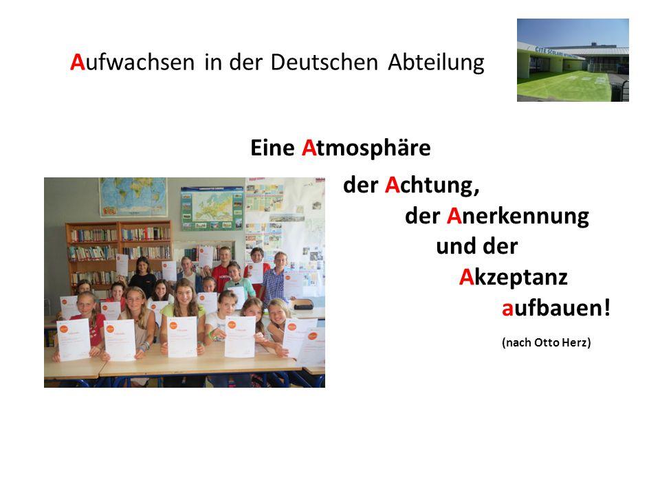 Aufwachsen in der Deutschen Abteilung Eine Atmosphäre der Achtung, der Anerkennung und der Akzeptanz aufbauen.