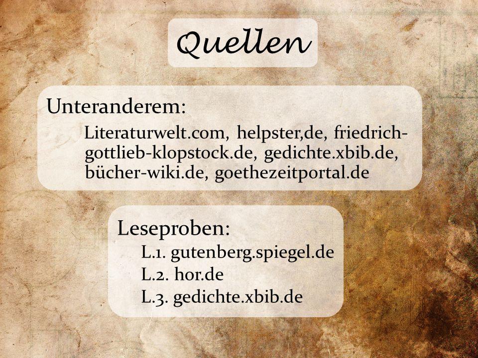 Quellen Unteranderem: Literaturwelt.com, helpster,de, friedrich- gottlieb-klopstock.de, gedichte.xbib.de, bücher-wiki.de, goethezeitportal.de Leseprob