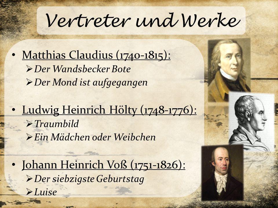 Vertreter und Werke Matthias Claudius (1740-1815):  Der Wandsbecker Bote  Der Mond ist aufgegangen Ludwig Heinrich Hölty (1748-1776):  Traumbild 