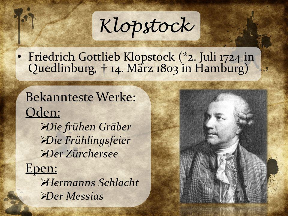 Klopstock Friedrich Gottlieb Klopstock (*2. Juli 1724 in Quedlinburg, † 14. März 1803 in Hamburg) Bekannteste Werke: Oden:  Die frühen Gräber  Die F