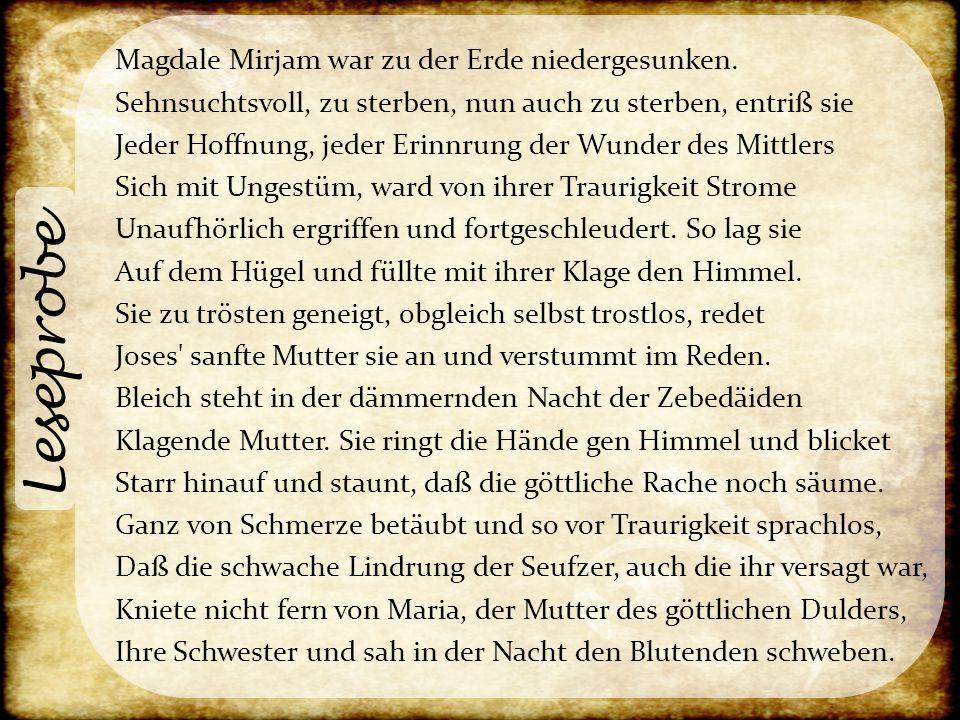 Leseprobe Magdale Mirjam war zu der Erde niedergesunken. Sehnsuchtsvoll, zu sterben, nun auch zu sterben, entriß sie Jeder Hoffnung, jeder Erinnrung d