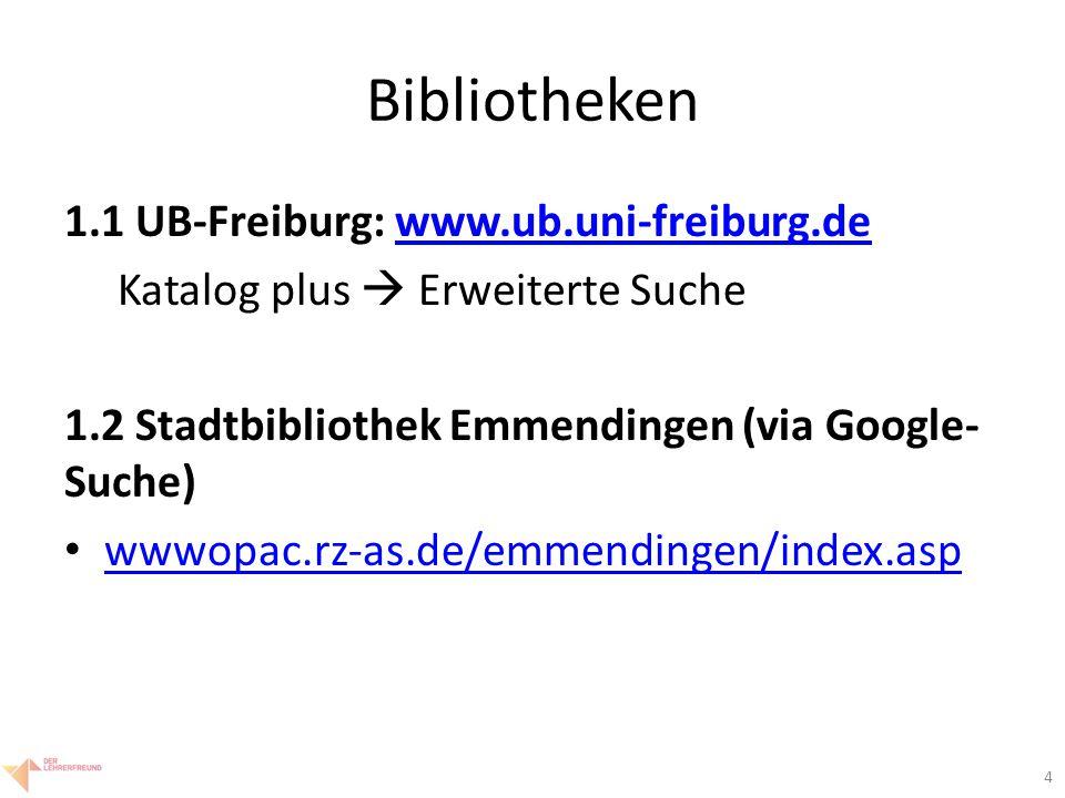4 Bibliotheken 1.1 UB-Freiburg: www.ub.uni-freiburg.dewww.ub.uni-freiburg.de Katalog plus  Erweiterte Suche 1.2 Stadtbibliothek Emmendingen (via Google- Suche) wwwopac.rz-as.de/emmendingen/index.asp