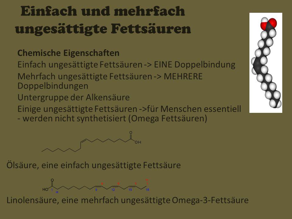 Einfach und mehrfach ungesättigte Fettsäuren Chemische Eigenschaften Einfach ungesättigte Fettsäuren -> EINE Doppelbindung Mehrfach ungesättigte Fetts