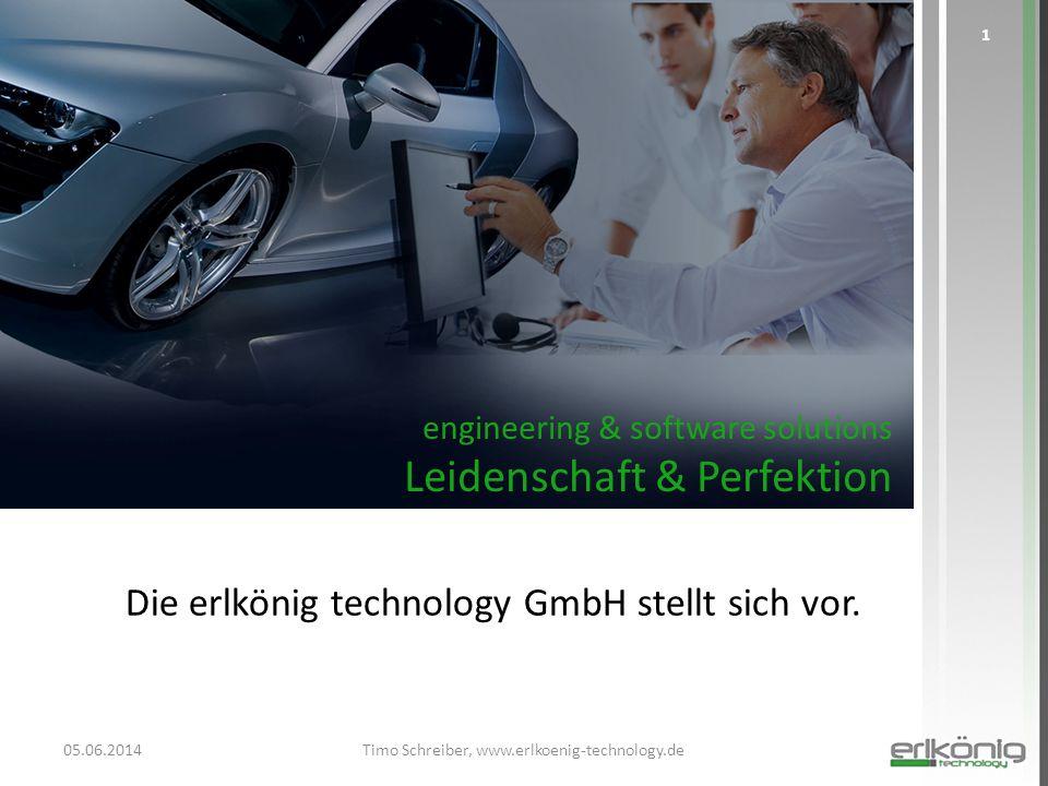 engineering & software solutions Leidenschaft & Perfektion Die erlkönig technology GmbH stellt sich vor. 05.06.2014Timo Schreiber, www.erlkoenig-techn