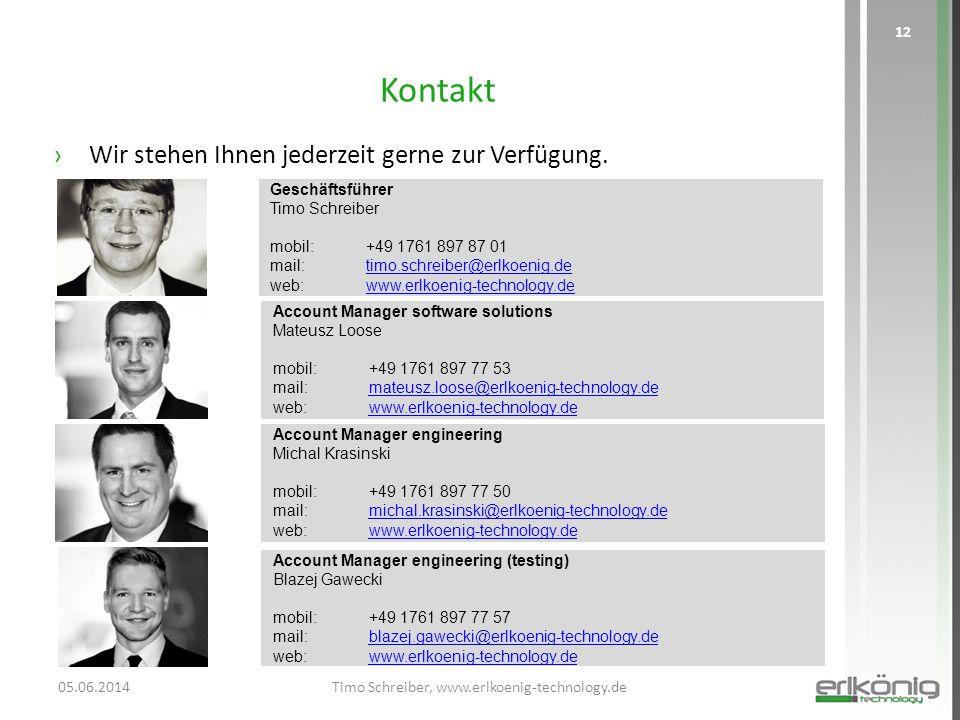 Kontakt ›Wir stehen Ihnen jederzeit gerne zur Verfügung. 05.06.2014Timo Schreiber, www.erlkoenig-technology.de 12 Geschäftsführer Timo Schreiber mobil