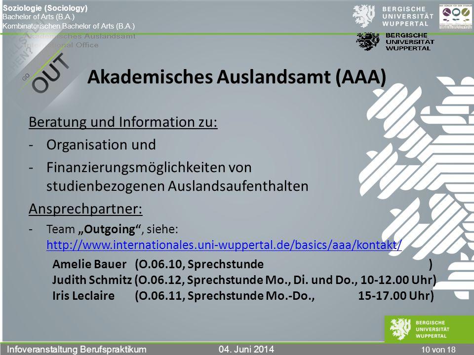 10 von 18 Infoveranstaltung Berufspraktikum 04. Juni 2014 Soziologie (Sociology) Bachelor of Arts (B.A.) Kombinatorischen Bachelor of Arts (B.A.) Akad