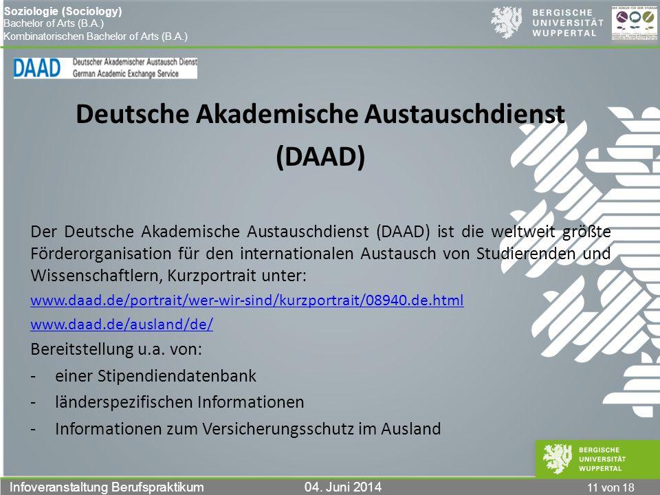 11 von 18 Infoveranstaltung Berufspraktikum 04. Juni 2014 Soziologie (Sociology) Bachelor of Arts (B.A.) Kombinatorischen Bachelor of Arts (B.A.) Deut