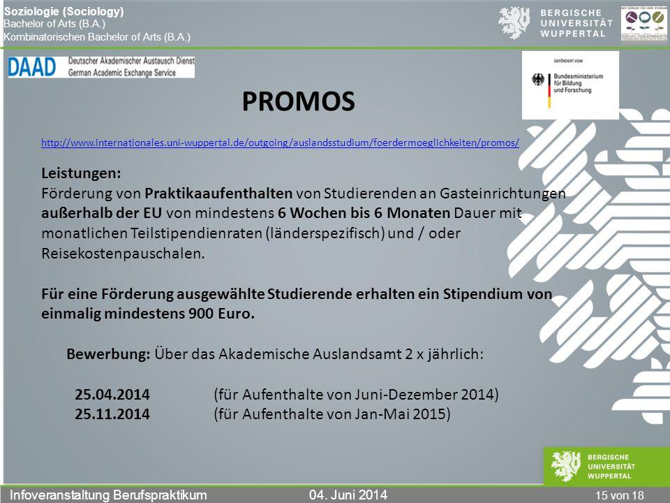 15 von 18 Infoveranstaltung Berufspraktikum 04. Juni 2014 Soziologie (Sociology) Bachelor of Arts (B.A.) Kombinatorischen Bachelor of Arts (B.A.) PROM