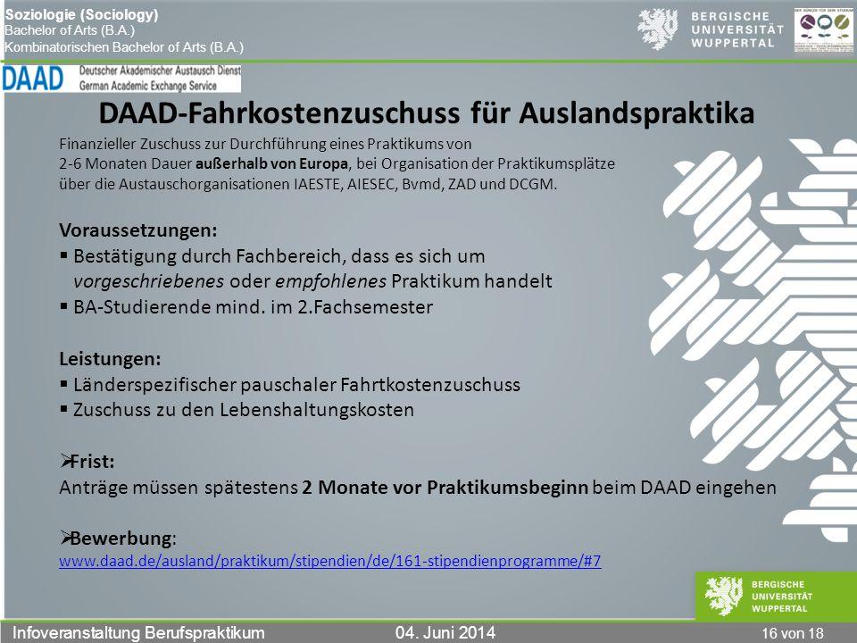 16 von 18 Infoveranstaltung Berufspraktikum 04. Juni 2014 Soziologie (Sociology) Bachelor of Arts (B.A.) Kombinatorischen Bachelor of Arts (B.A.) DAAD
