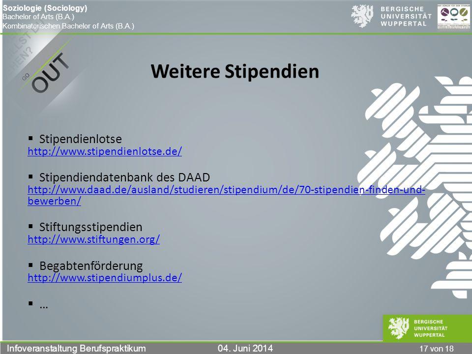 17 von 18 Infoveranstaltung Berufspraktikum 04. Juni 2014 Soziologie (Sociology) Bachelor of Arts (B.A.) Kombinatorischen Bachelor of Arts (B.A.) Weit