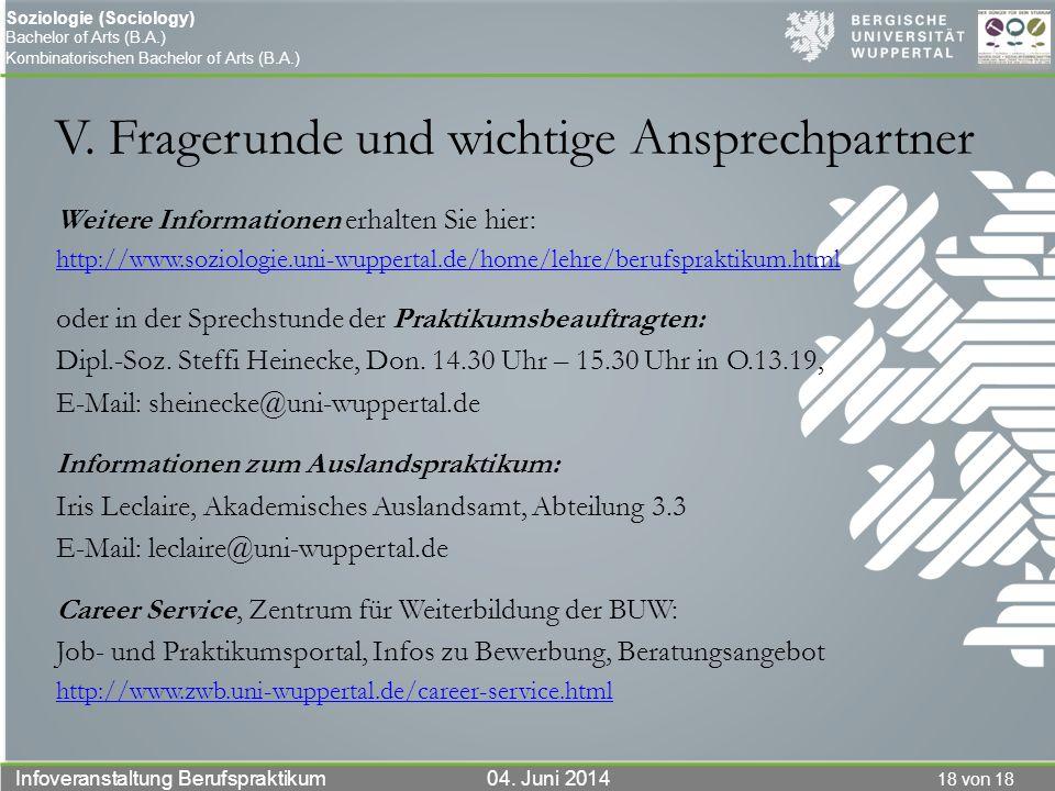 18 von 18 Infoveranstaltung Berufspraktikum 04. Juni 2014 Soziologie (Sociology) Bachelor of Arts (B.A.) Kombinatorischen Bachelor of Arts (B.A.) V. F