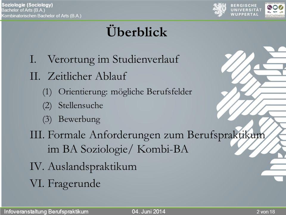 2 von 18 Infoveranstaltung Berufspraktikum 04. Juni 2014 Soziologie (Sociology) Bachelor of Arts (B.A.) Kombinatorischen Bachelor of Arts (B.A.) Überb
