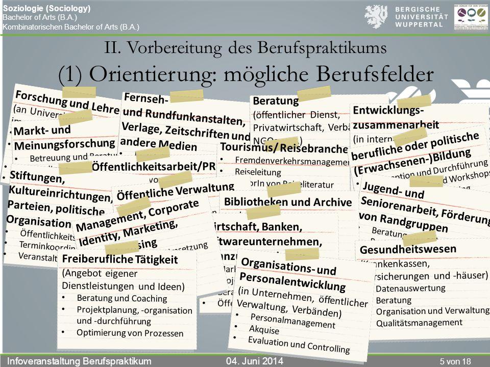 5 von 18 Infoveranstaltung Berufspraktikum 04. Juni 2014 Soziologie (Sociology) Bachelor of Arts (B.A.) Kombinatorischen Bachelor of Arts (B.A.) II. V