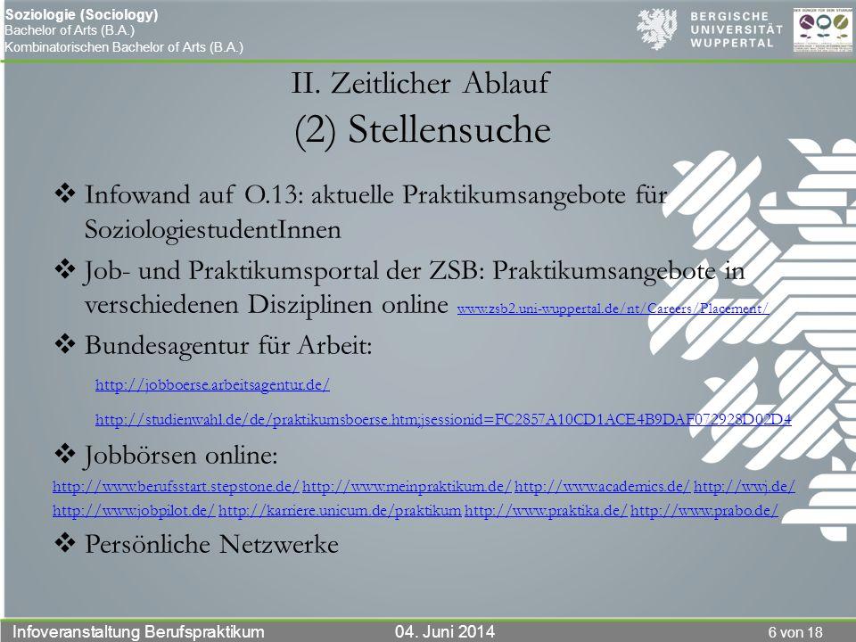 6 von 18 Infoveranstaltung Berufspraktikum 04. Juni 2014 Soziologie (Sociology) Bachelor of Arts (B.A.) Kombinatorischen Bachelor of Arts (B.A.) II. Z