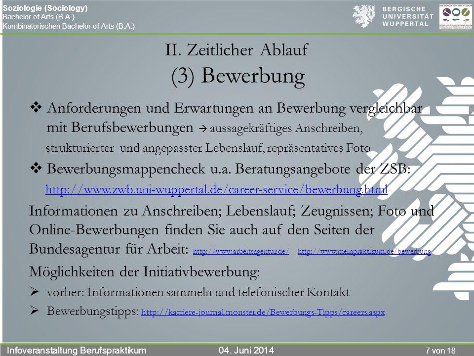 7 von 18 Infoveranstaltung Berufspraktikum 04. Juni 2014 Soziologie (Sociology) Bachelor of Arts (B.A.) Kombinatorischen Bachelor of Arts (B.A.) II. Z