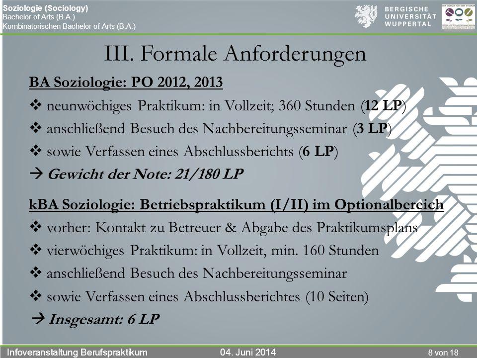 8 von 18 Infoveranstaltung Berufspraktikum 04. Juni 2014 Soziologie (Sociology) Bachelor of Arts (B.A.) Kombinatorischen Bachelor of Arts (B.A.) III.
