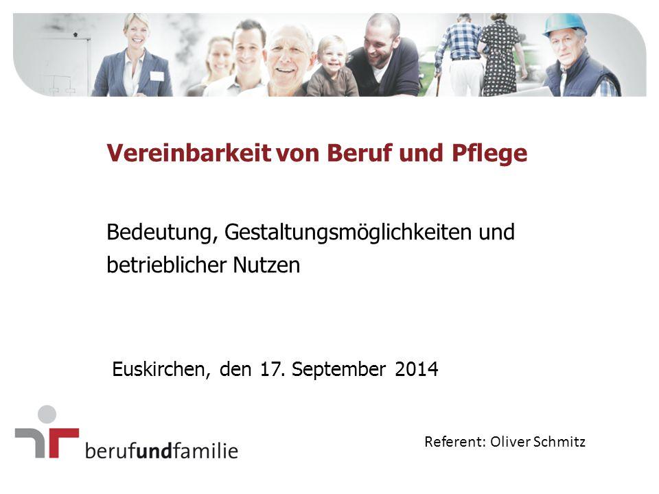 Bedeutung, Gestaltungsmöglichkeiten und betrieblicher Nutzen Vereinbarkeit von Beruf und Pflege Euskirchen, den 17. September 2014 Referent: Oliver Sc