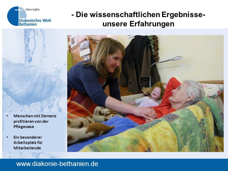 - Die wissenschaftlichen Ergebnisse- unsere Erfahrungen www.diakonie-bethanien.de Menschen mit Demenz profitieren von der Pflegeoase Ein besonderer Arbeitsplatz für Mitarbeitende