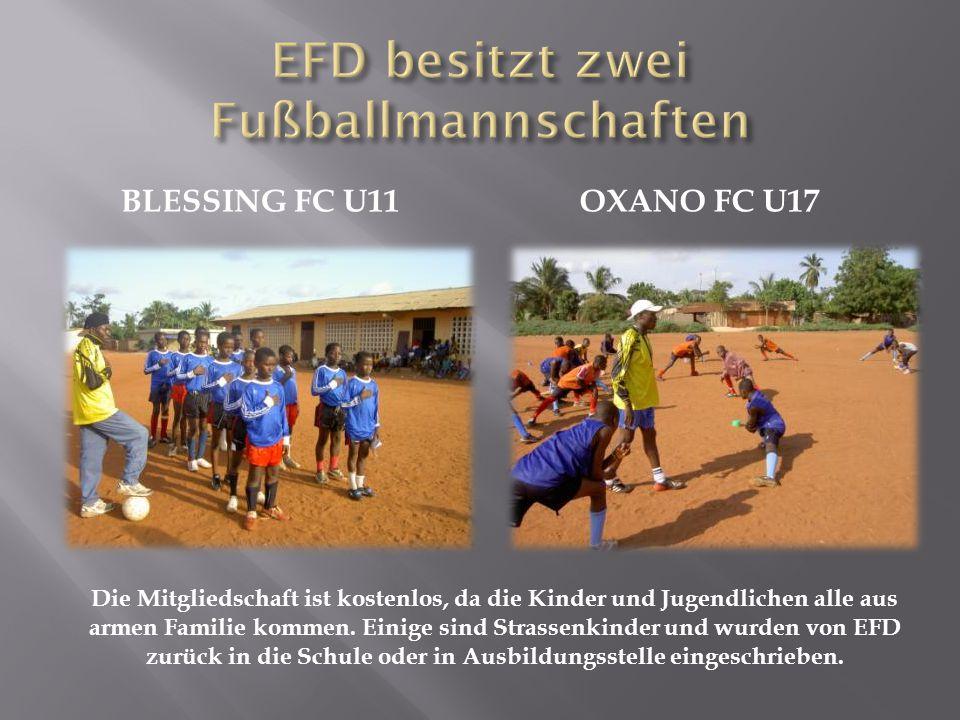 BLESSING FC U11OXANO FC U17 Die Mitgliedschaft ist kostenlos, da die Kinder und Jugendlichen alle aus armen Familie kommen. Einige sind Strassenkinder