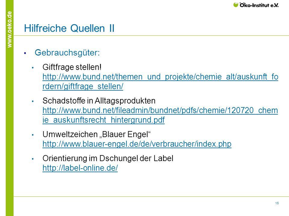 15 www.oeko.de Hilfreiche Quellen II Gebrauchsgüter: Giftfrage stellen! http://www.bund.net/themen_und_projekte/chemie_alt/auskunft_fo rdern/giftfrage