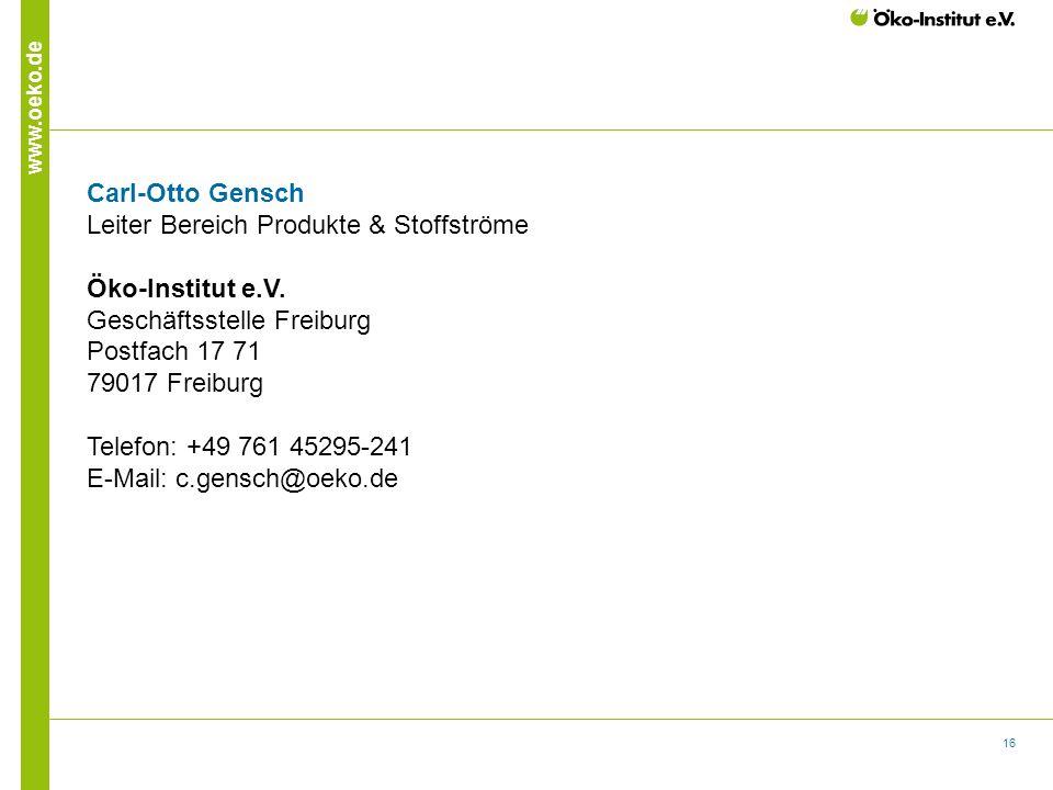 16 www.oeko.de Carl-Otto Gensch Leiter Bereich Produkte & Stoffströme Öko-Institut e.V. Geschäftsstelle Freiburg Postfach 17 71 79017 Freiburg Telefon