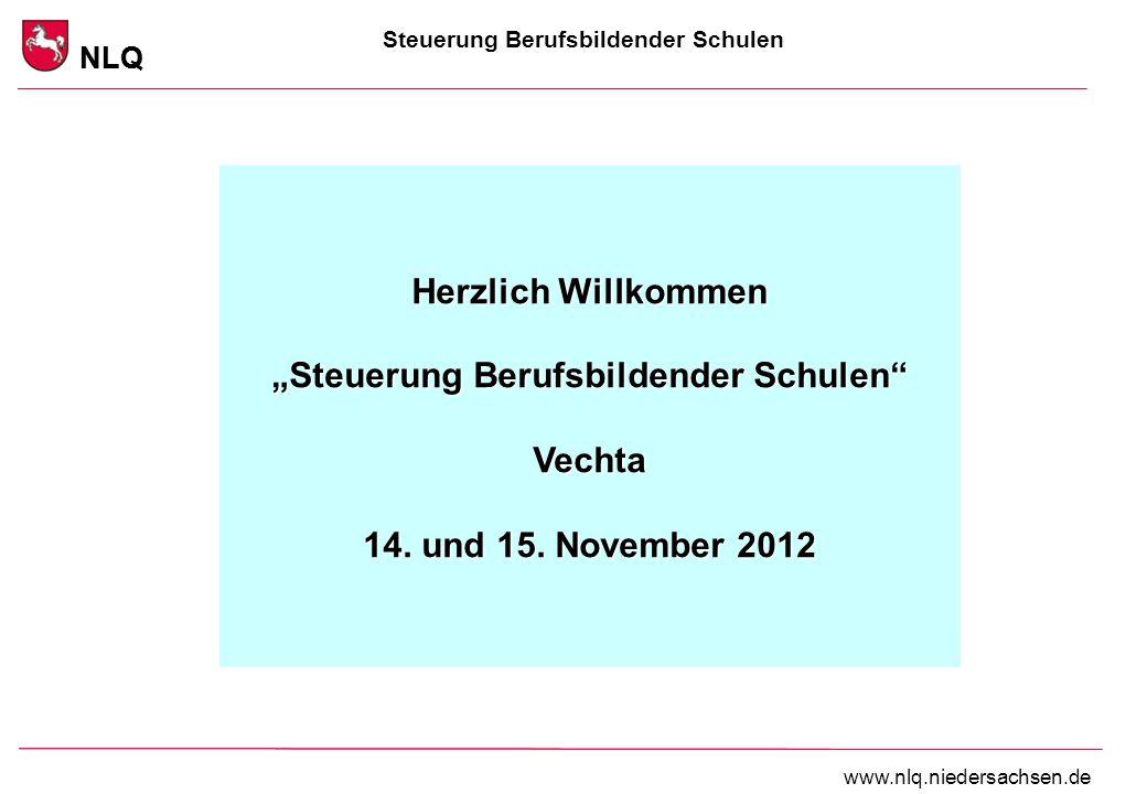 """Steuerung Berufsbildender Schulen NLQ www.nlq.niedersachsen.de NLQ Herzlich Willkommen """"Steuerung Berufsbildender Schulen"""" Vechta 14. und 15. November"""