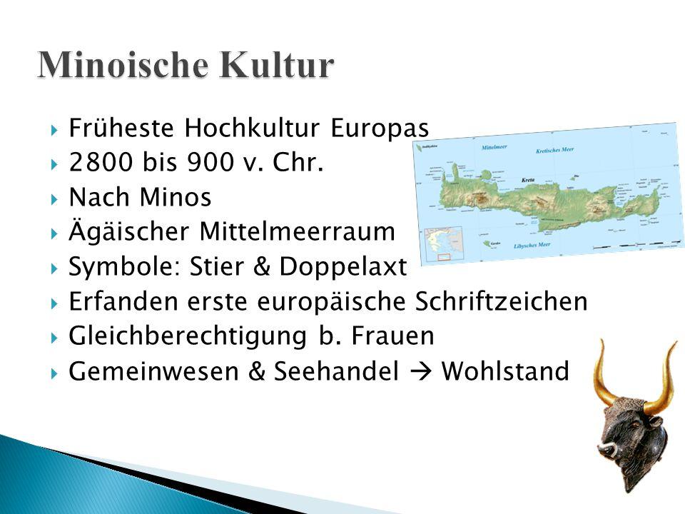 Früheste Hochkultur Europas  2800 bis 900 v. Chr.  Nach Minos  Ägäischer Mittelmeerraum  Symbole: Stier & Doppelaxt  Erfanden erste europäische