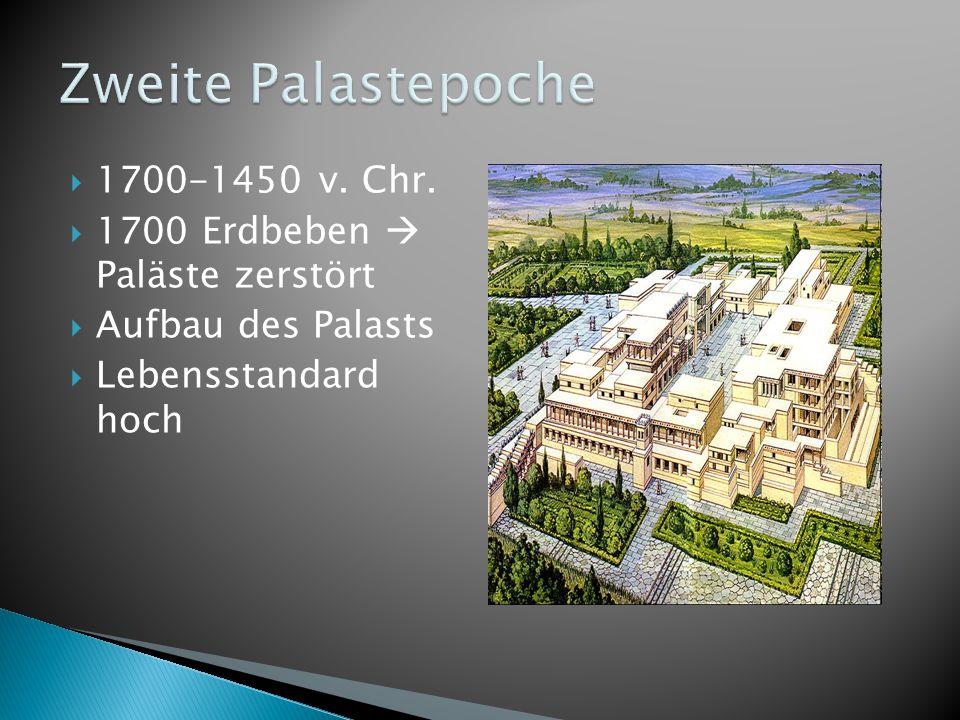  1700-1450 v. Chr.  1700 Erdbeben  Paläste zerstört  Aufbau des Palasts  Lebensstandard hoch