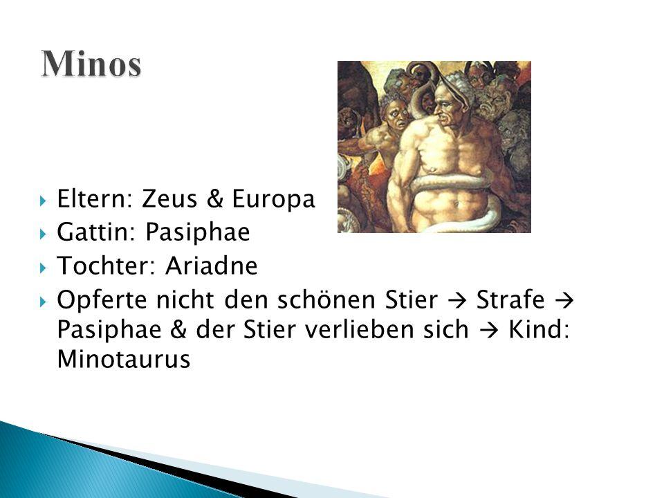  Eltern: Zeus & Europa  Gattin: Pasiphae  Tochter: Ariadne  Opferte nicht den schönen Stier  Strafe  Pasiphae & der Stier verlieben sich  Kind: