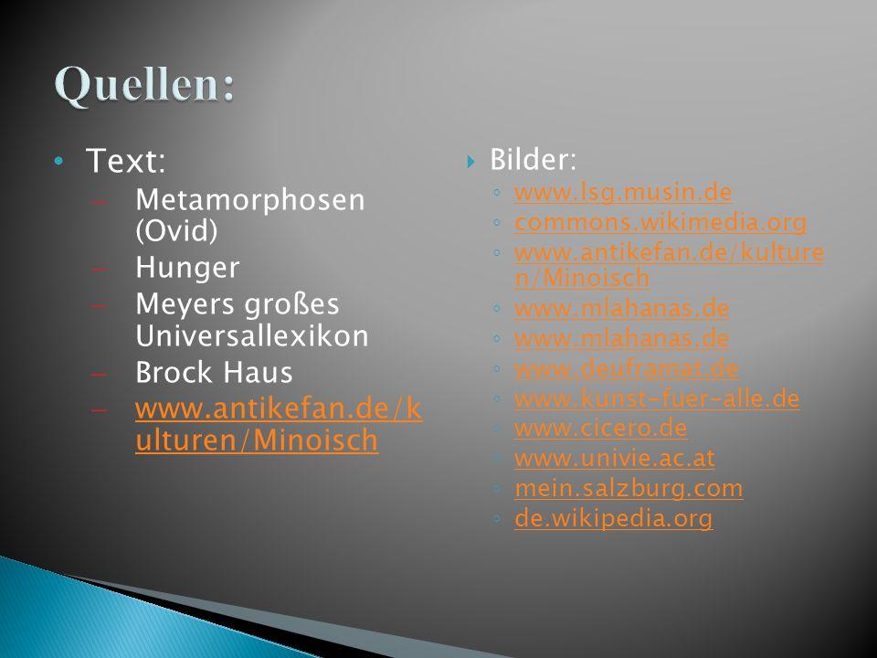 Text:  Metamorphosen (Ovid)  Hunger  Meyers großes Universallexikon  Brock Haus  www.antikefan.de/k ulturen/Minoisch www.antikefan.de/k ulturen/M