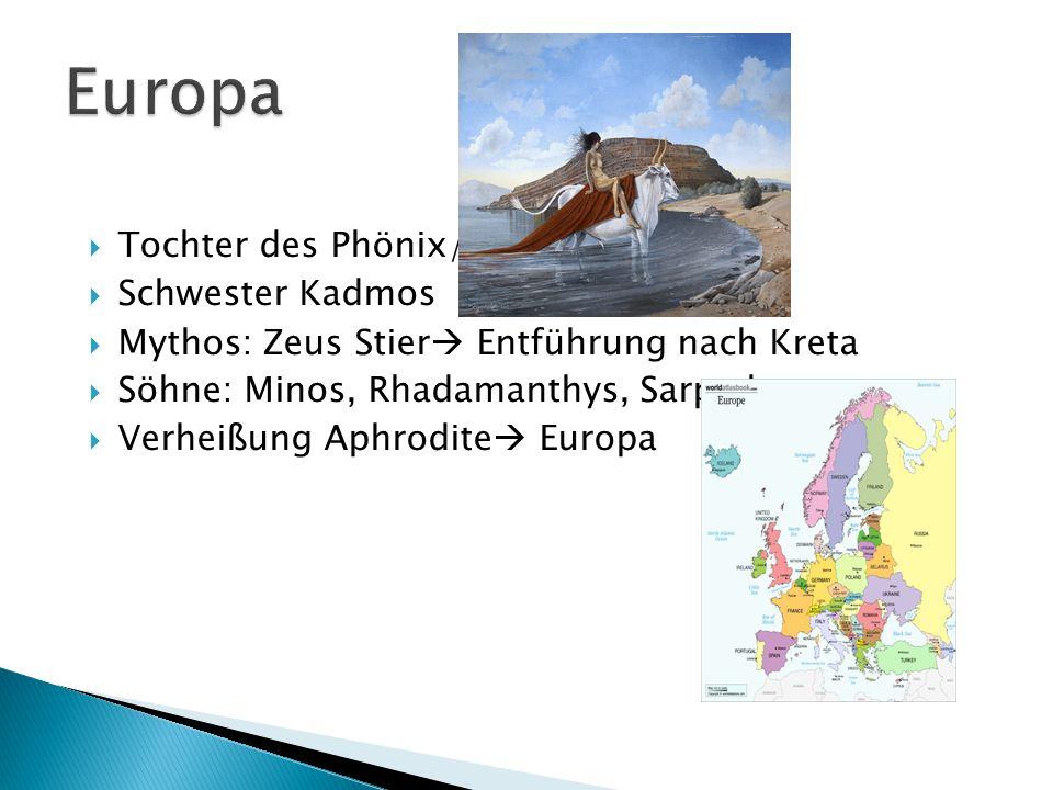  Tochter des Phönix/Agenor  Schwester Kadmos  Mythos: Zeus Stier  Entführung nach Kreta  Söhne: Minos, Rhadamanthys, Sarpedon  Verheißung Aphrod