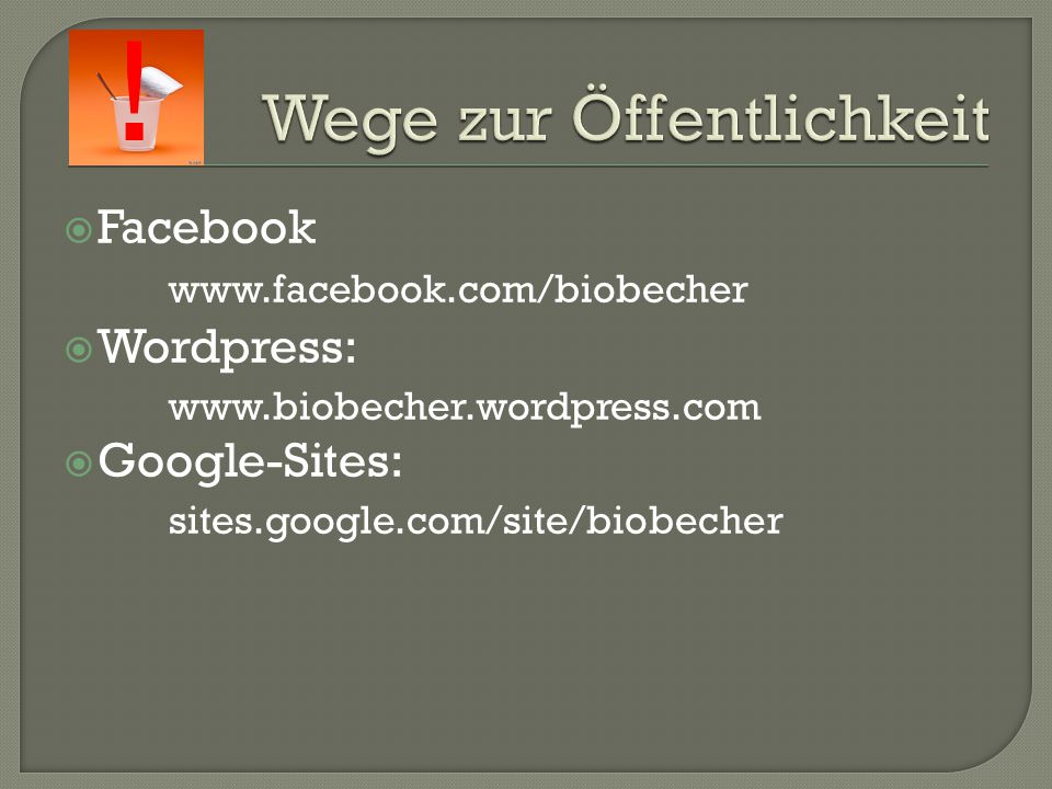  Facebook www.facebook.com/biobecher  Wordpress: www.biobecher.wordpress.com  Google-Sites: sites.google.com/site/biobecher !