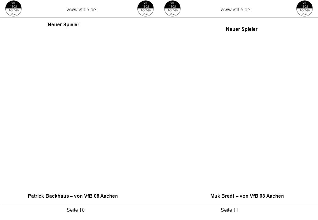 www.vfl05.de Seite 11Seite 10 ZEICHENERKLÄRUNG Erzeugt: 04.05.2011 04:33 Neuer Spieler Muk Bredt – von VfB 08 Aachen Neuer Spieler Patrick Backhaus – von VfB 08 Aachen