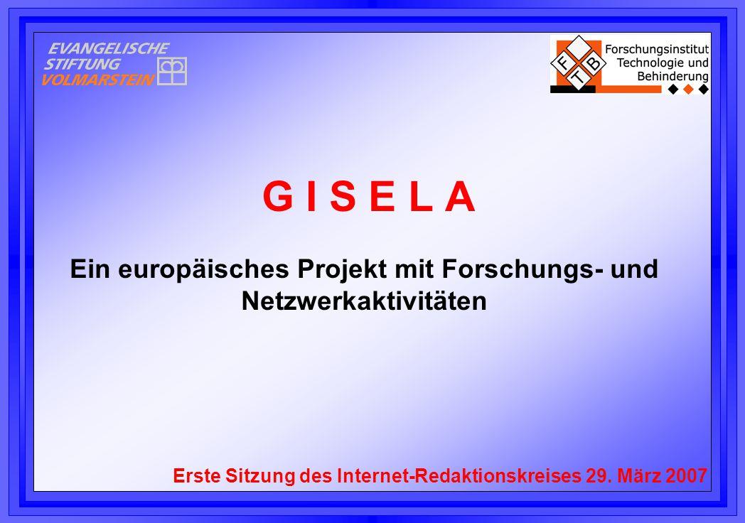 G I S E L A Ein europäisches Projekt mit Forschungs- und Netzwerkaktivitäten Erste Sitzung des Internet-Redaktionskreises 29.