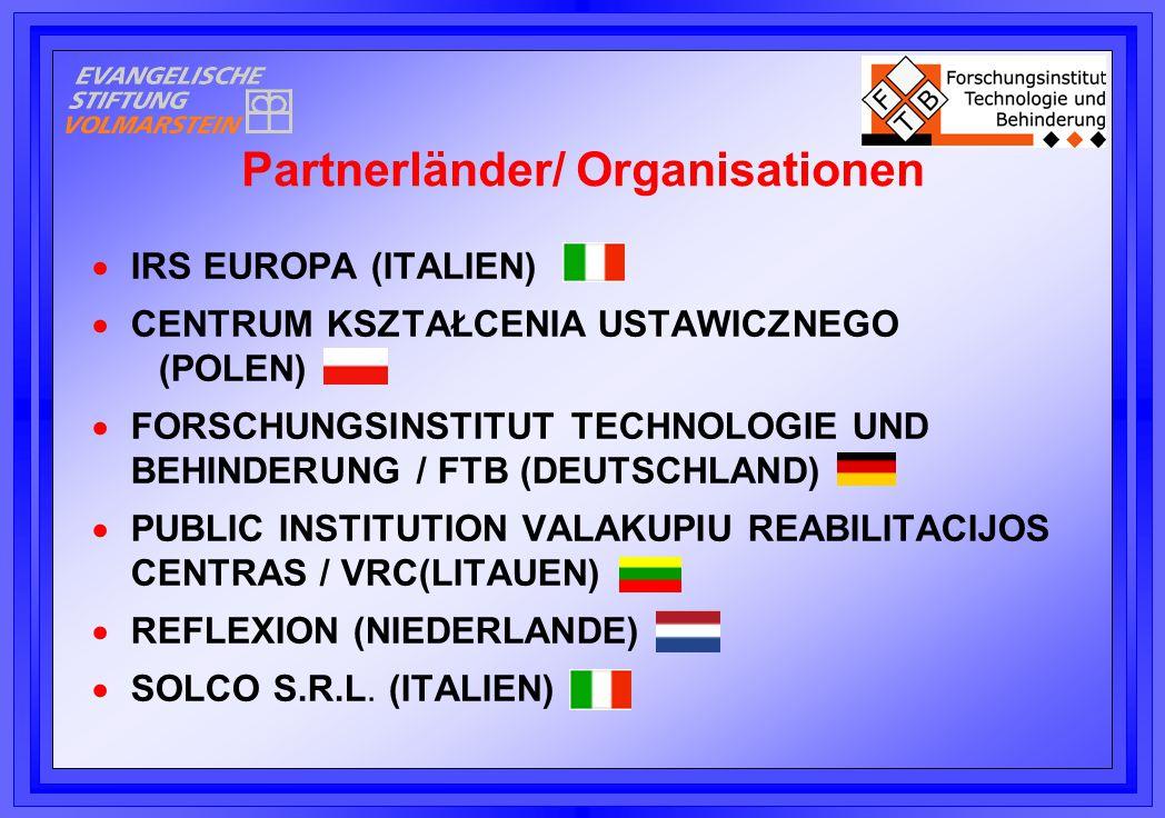  IRS EUROPA (ITALIEN)  CENTRUM KSZTAŁCENIA USTAWICZNEGO (POLEN)  FORSCHUNGSINSTITUT TECHNOLOGIE UND BEHINDERUNG / FTB (DEUTSCHLAND)  PUBLIC INSTITUTION VALAKUPIU REABILITACIJOS CENTRAS / VRC(LITAUEN)  REFLEXION (NIEDERLANDE)  SOLCO S.R.L.