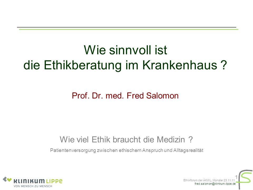 fred.salomon@klinikum-lippe.de Ethikforum der ÄKWL, Münster 23.11.11 2 Gliederung Begriffe Praxis fordert Ethik Chancen und Hindernisse Ethik braucht Kommunikation