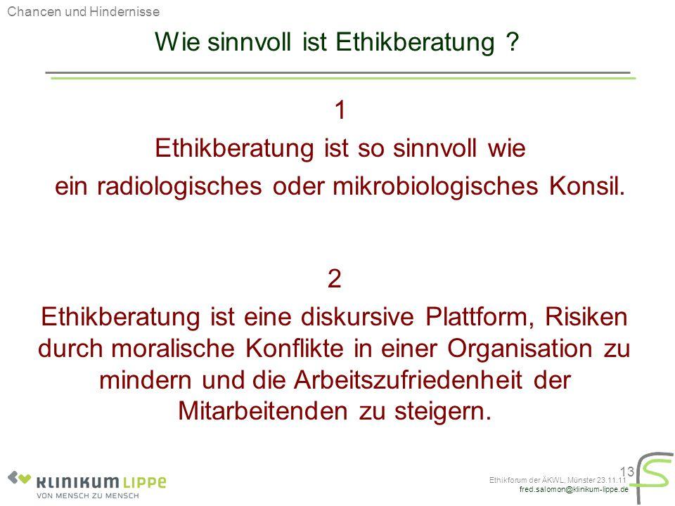 fred.salomon@klinikum-lippe.de Ethikforum der ÄKWL, Münster 23.11.11 13 Wie sinnvoll ist Ethikberatung ? 1 Ethikberatung ist so sinnvoll wie ein radio