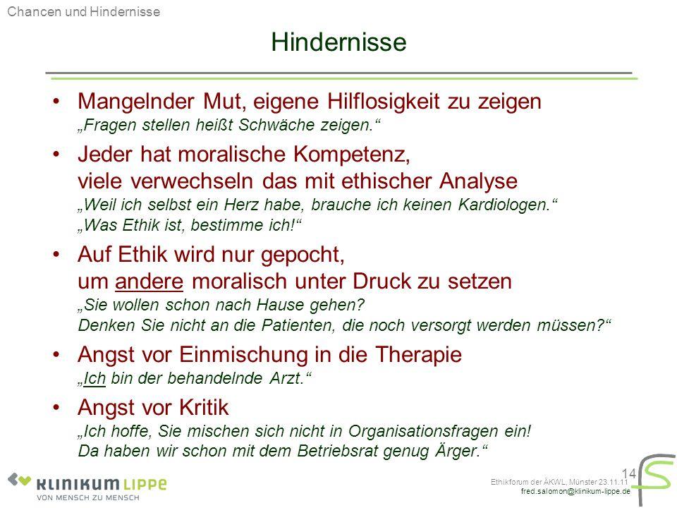 """fred.salomon@klinikum-lippe.de Ethikforum der ÄKWL, Münster 23.11.11 14 Hindernisse Mangelnder Mut, eigene Hilflosigkeit zu zeigen """"Fragen stellen hei"""