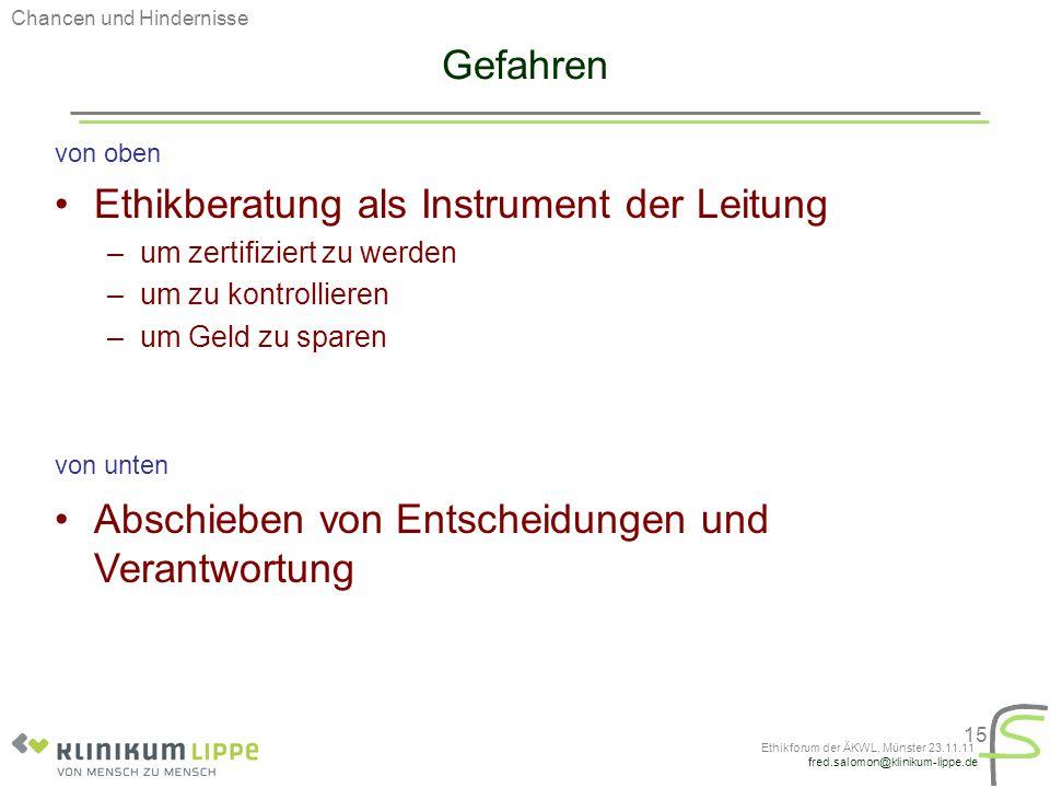 fred.salomon@klinikum-lippe.de Ethikforum der ÄKWL, Münster 23.11.11 15 Gefahren von oben Ethikberatung als Instrument der Leitung –um zertifiziert zu