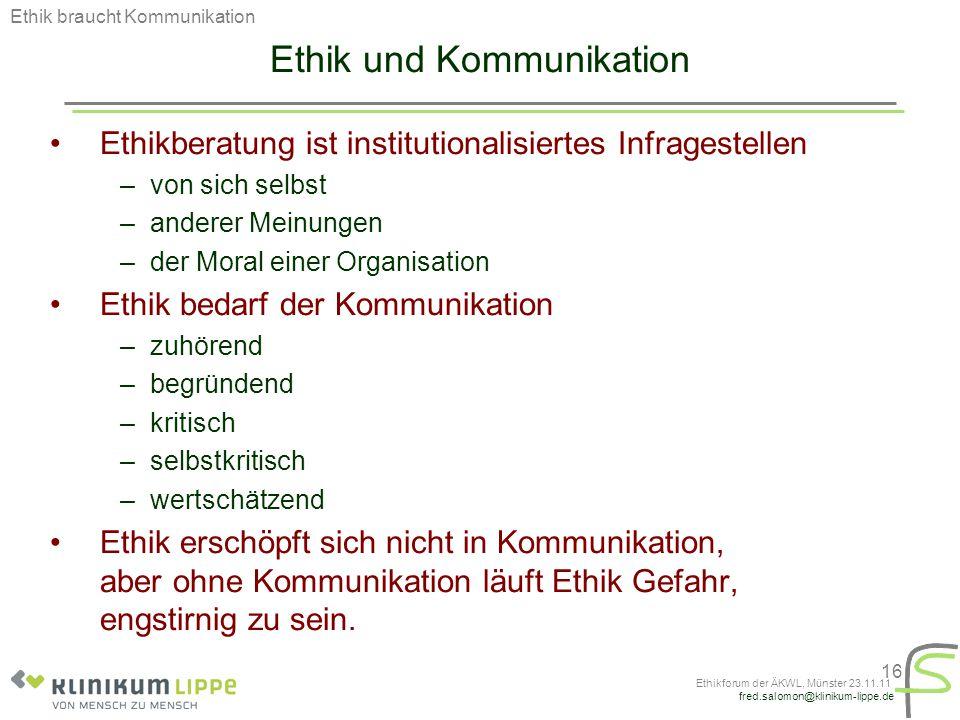 fred.salomon@klinikum-lippe.de Ethikforum der ÄKWL, Münster 23.11.11 16 Ethik und Kommunikation Ethikberatung ist institutionalisiertes Infragestellen