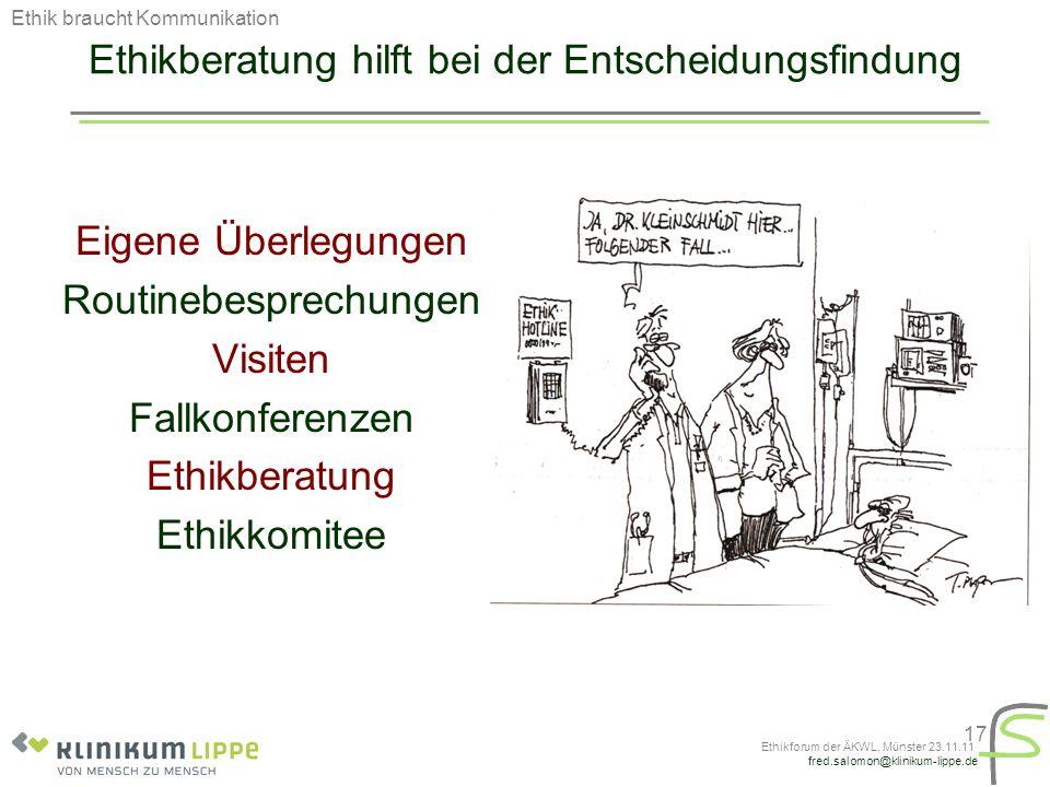 fred.salomon@klinikum-lippe.de Ethikforum der ÄKWL, Münster 23.11.11 17 Ethikberatung hilft bei der Entscheidungsfindung Eigene Überlegungen Routinebe